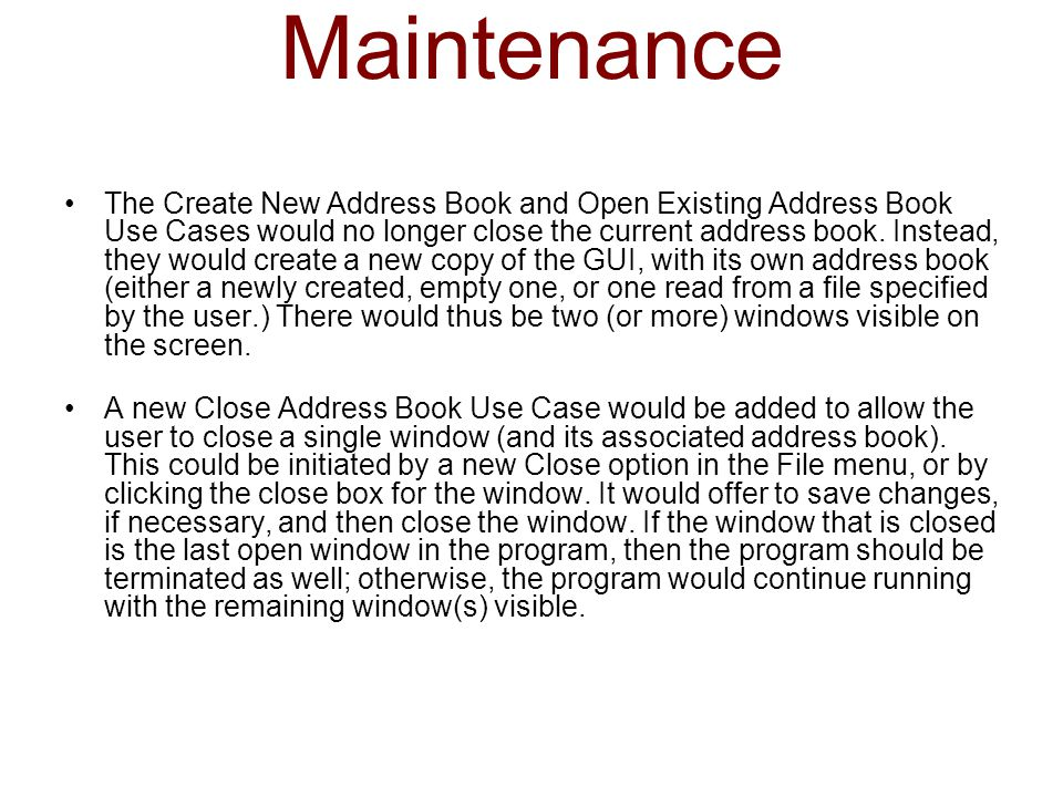 Maintenance The Create New Address Book and Open Existing Address Book Use Cases would no longer close the current address book. Instead, they would c
