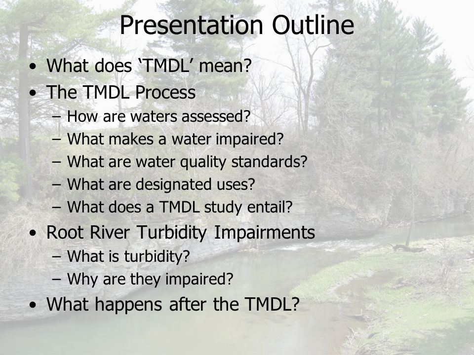 Presentation Outline What does 'TMDL' mean. The TMDL Process –How are waters assessed.