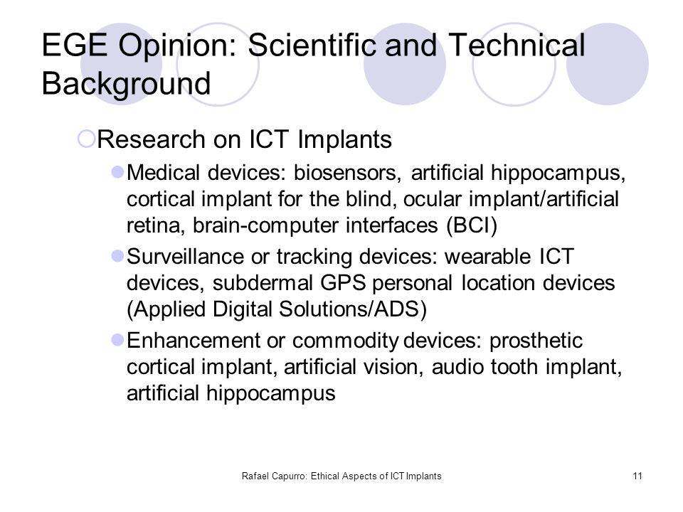 Rafael Capurro: Ethical Aspects of ICT Implants11 EGE Opinion: Scientific and Technical Background  Research on ICT Implants Medical devices: biosens
