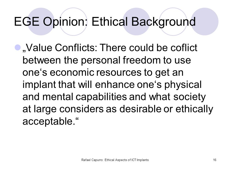 "Rafael Capurro: Ethical Aspects of ICT Implants16 EGE Opinion: Ethical Background ""Value Conflicts: There could be coflict between the personal freedo"