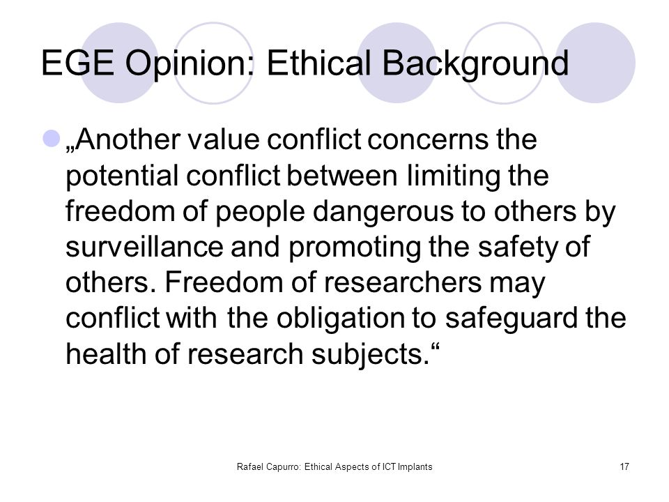 "Rafael Capurro: Ethical Aspects of ICT Implants17 EGE Opinion: Ethical Background ""Another value conflict concerns the potential conflict between limi"