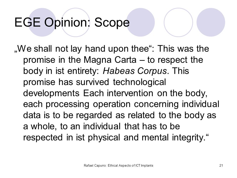 "Rafael Capurro: Ethical Aspects of ICT Implants21 EGE Opinion: Scope ""We shall not lay hand upon thee"": This was the promise in the Magna Carta – to r"