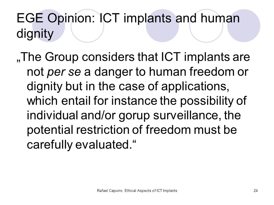 "Rafael Capurro: Ethical Aspects of ICT Implants24 EGE Opinion: ICT implants and human dignity ""The Group considers that ICT implants are not per se a"