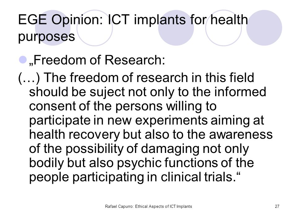 "Rafael Capurro: Ethical Aspects of ICT Implants27 EGE Opinion: ICT implants for health purposes ""Freedom of Research: (…) The freedom of research in t"