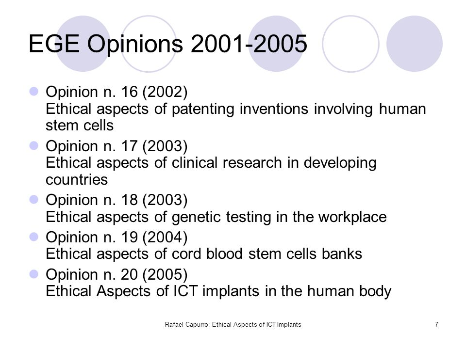 Rafael Capurro: Ethical Aspects of ICT Implants7 EGE Opinions 2001-2005 Opinion n. 16 (2002) Ethical aspects of patenting inventions involving human s