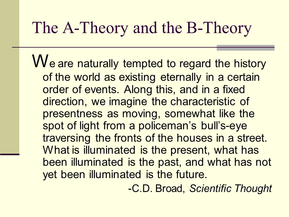 The A-Theory and the B-Theory W e are naturally tempted to regard the history of the world as existing eternally in a certain order of events.