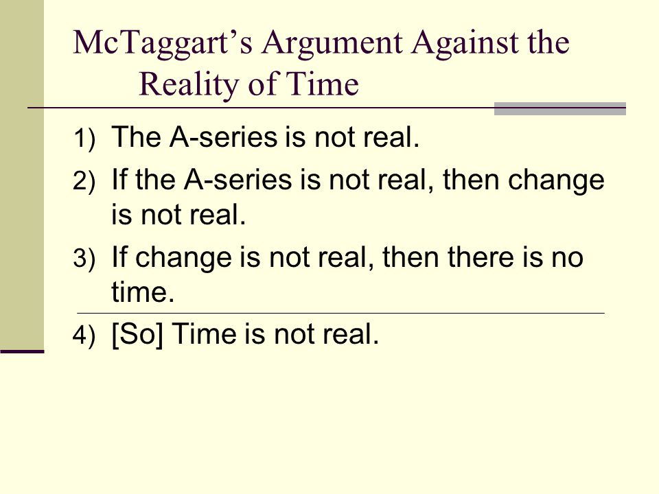 McTaggart's Argument Against the Reality of Time 1) The A-series is not real.