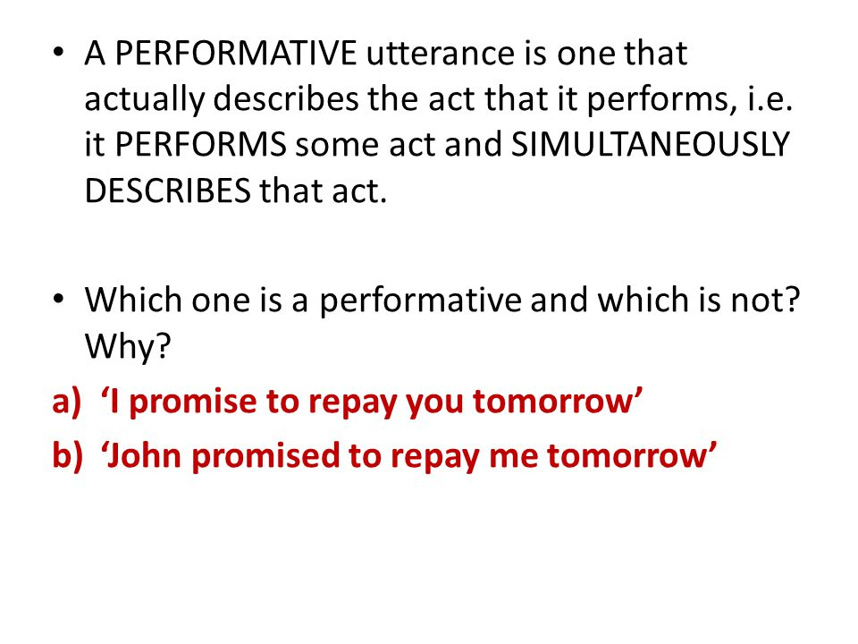 A PERFORMATIVE utterance is one that actually describes the act that it performs, i.e.