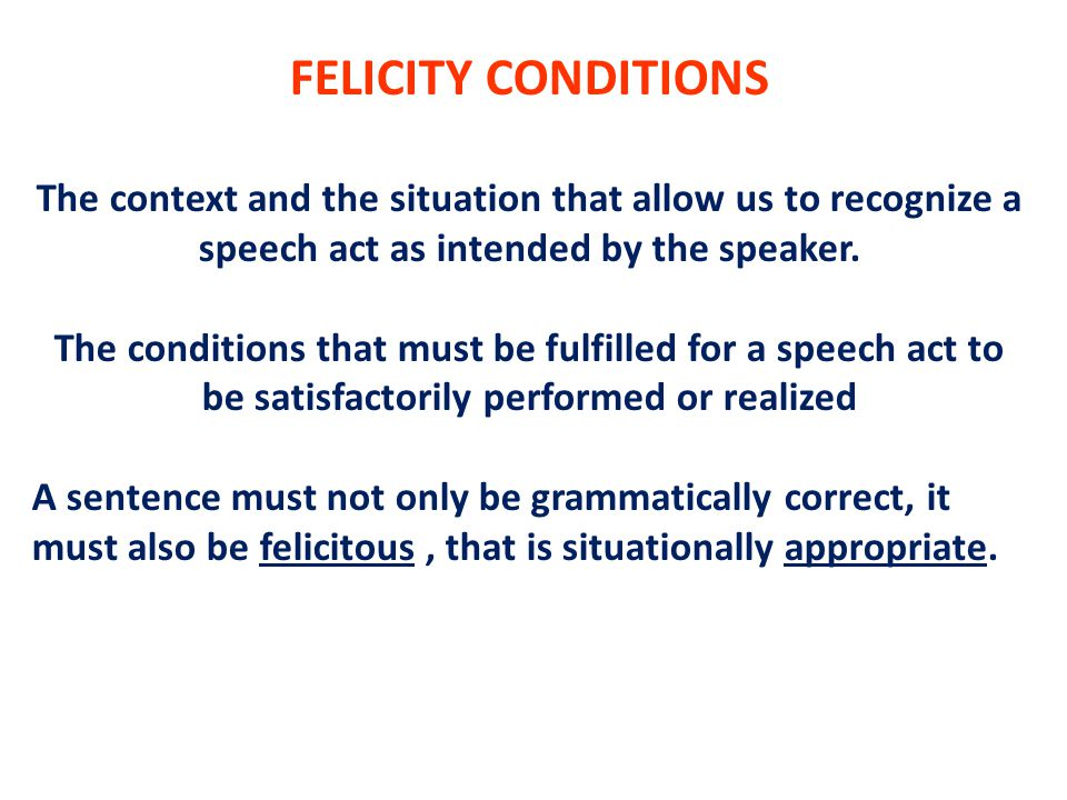 The context and the situation that allow us to recognize a speech act as intended by the speaker.
