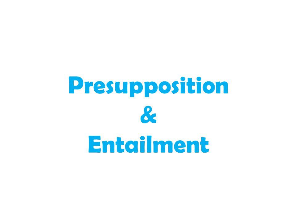 Presupposition & Entailment