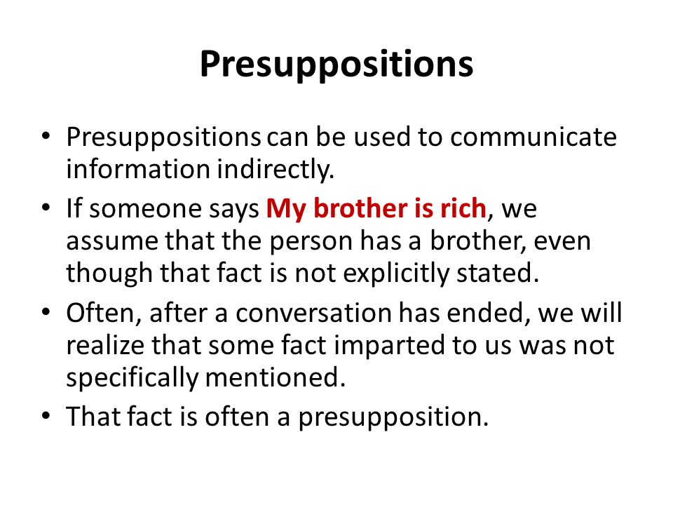 Presuppositions Presuppositions can be used to communicate information indirectly.