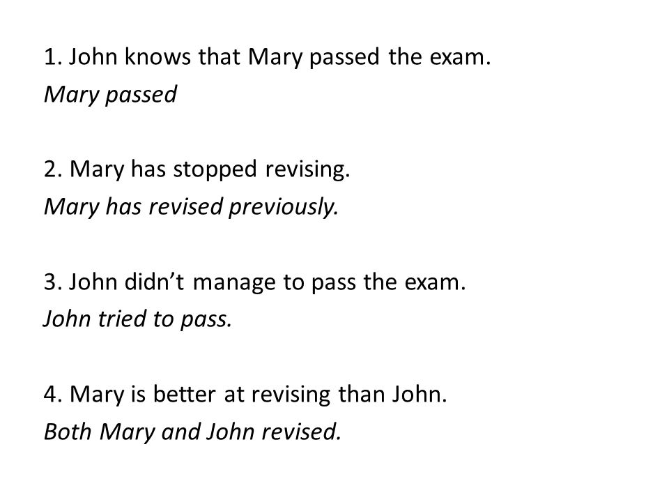 1. John knows that Mary passed the exam. Mary passed 2.