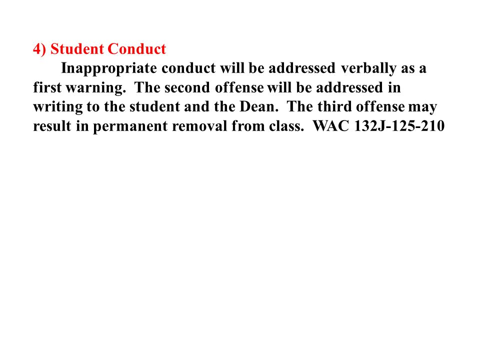 4) Student Conduct Inappropriate conduct will be addressed verbally as a first warning.