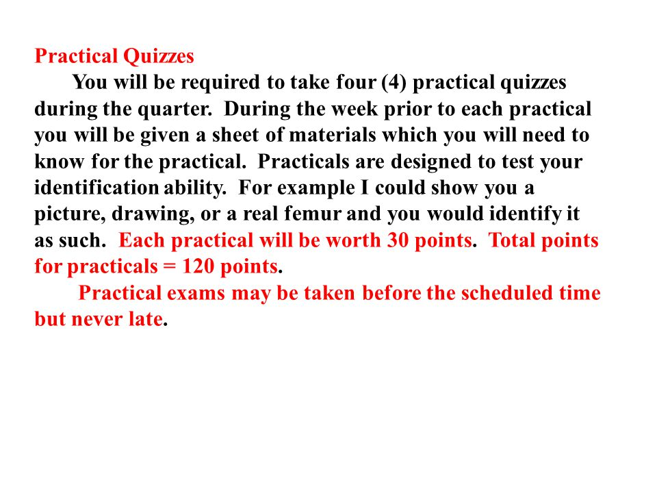 Practical Quizzes You will be required to take four (4) practical quizzes during the quarter.