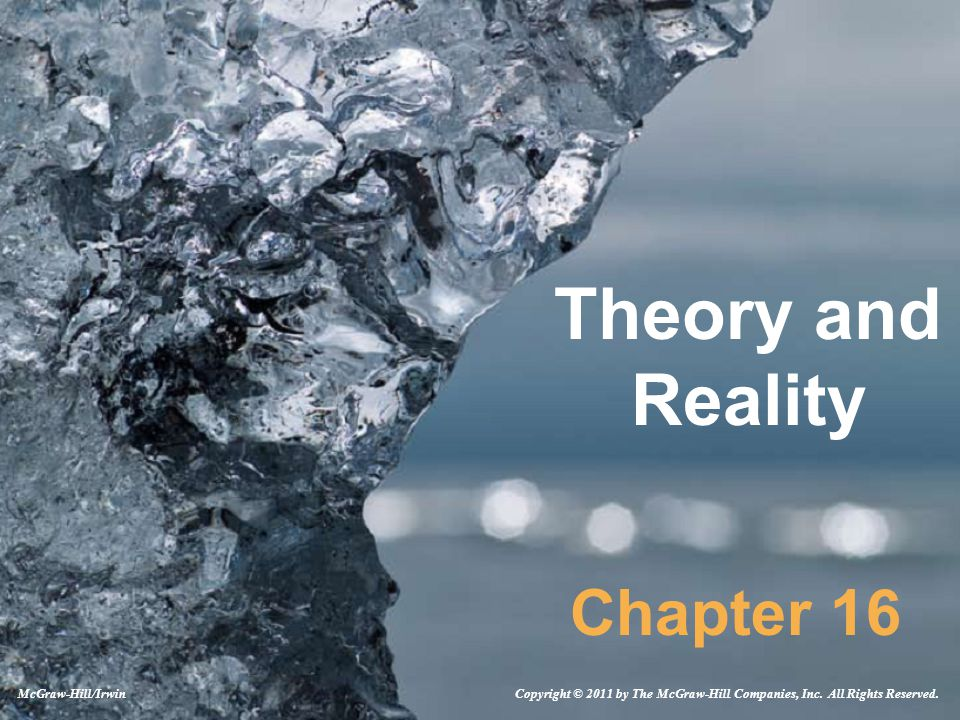 Theory and Reality Chapter 16 Copyright © 2011 by The McGraw-Hill Companies, Inc.