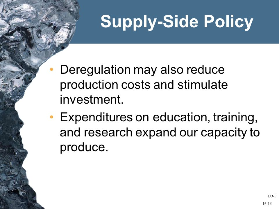 16-16 Deregulation may also reduce production costs and stimulate investment.