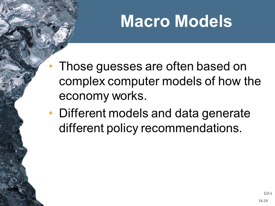 16-39 Macro Models Those guesses are often based on complex computer models of how the economy works.