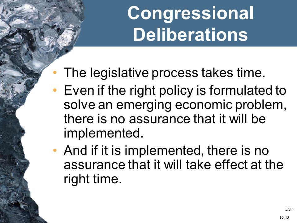 16-43 Congressional Deliberations The legislative process takes time.