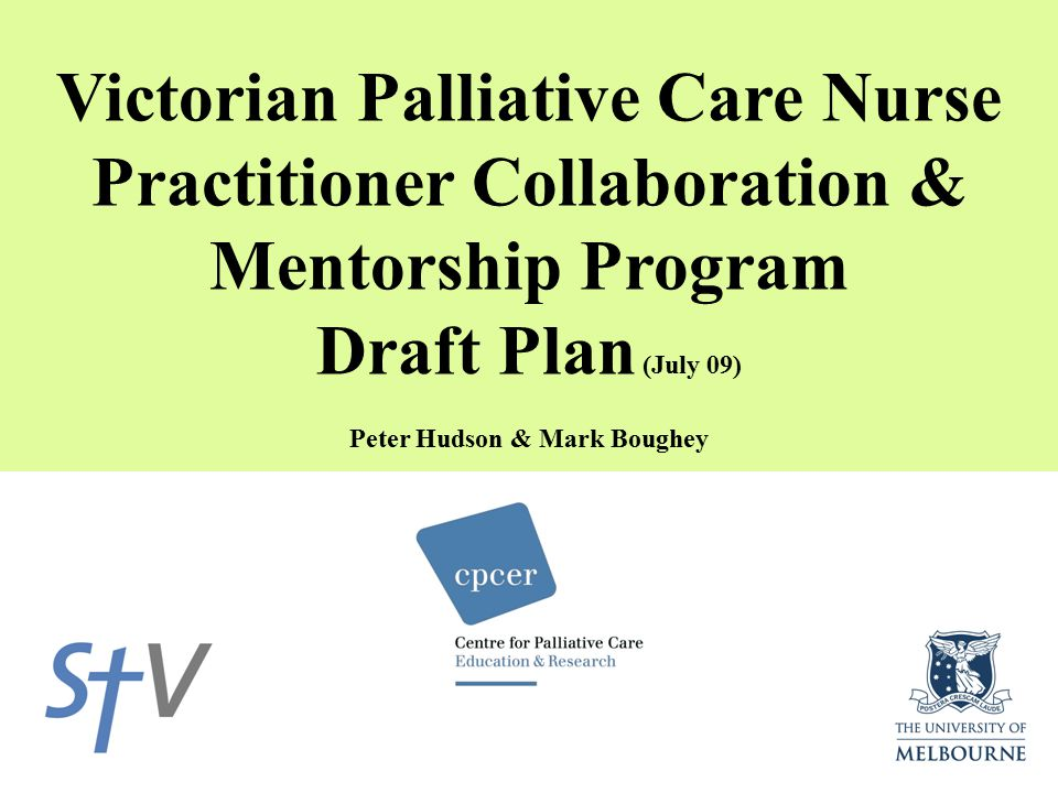 Victorian Palliative Care Nurse Practitioner Collaboration & Mentorship Program Draft Plan (July 09) Peter Hudson & Mark Boughey