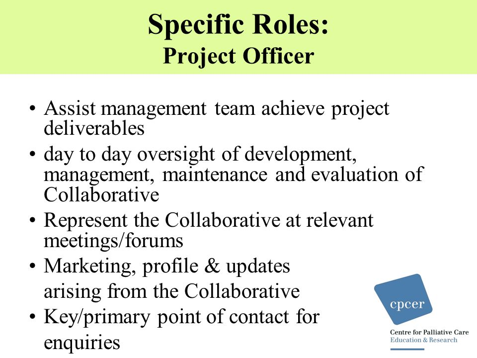 Specific Roles: Medical & Nurse Practitioner Advisors Nurse practitioners,service managers and medical officers from MCM and Banksia, approx 2hrs each service per week (focus on metropolitan - as previous) Karen Glaetzer (South Australian Palliative Care NP): main focus advice for rural NP services/NP candidates, plus member of Collaboration management group approx 4hrs per week Dr Mark Boughey (Director Palliative Medicine and Deputy Director, CPCER, St Vincent's): main focus advice for rural NP services and collaborating with metropolitan services with their established medical networks; plus member of Collaboration management group approx 4hrs per week.
