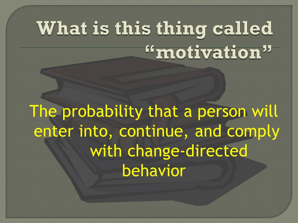The probability that a person will enter into, continue, and comply with change-directed behavior