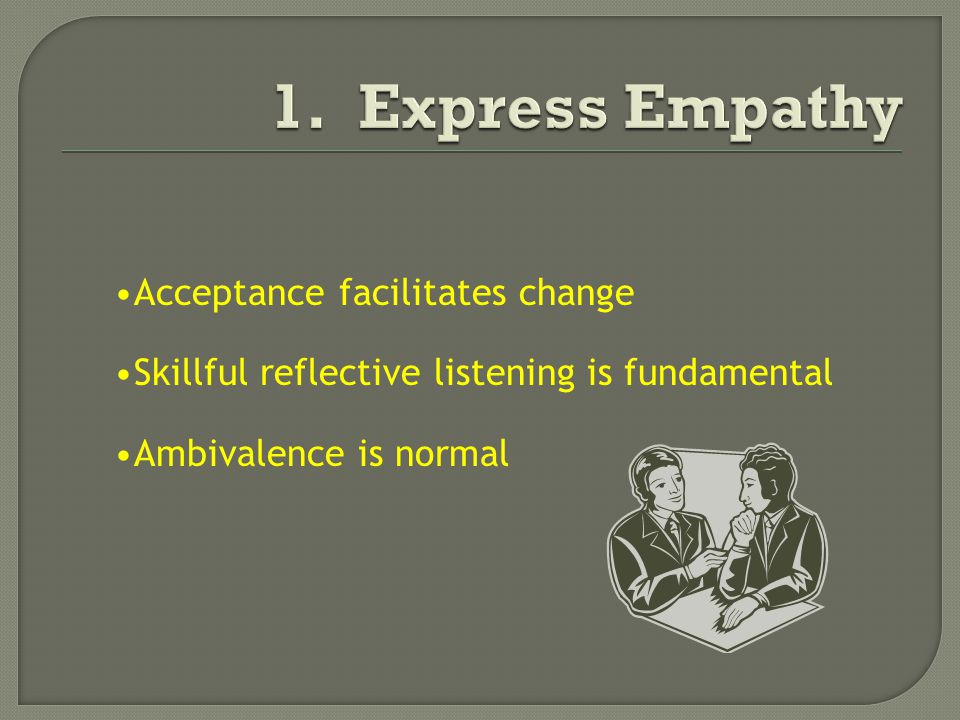 Acceptance facilitates change Skillful reflective listening is fundamental Ambivalence is normal