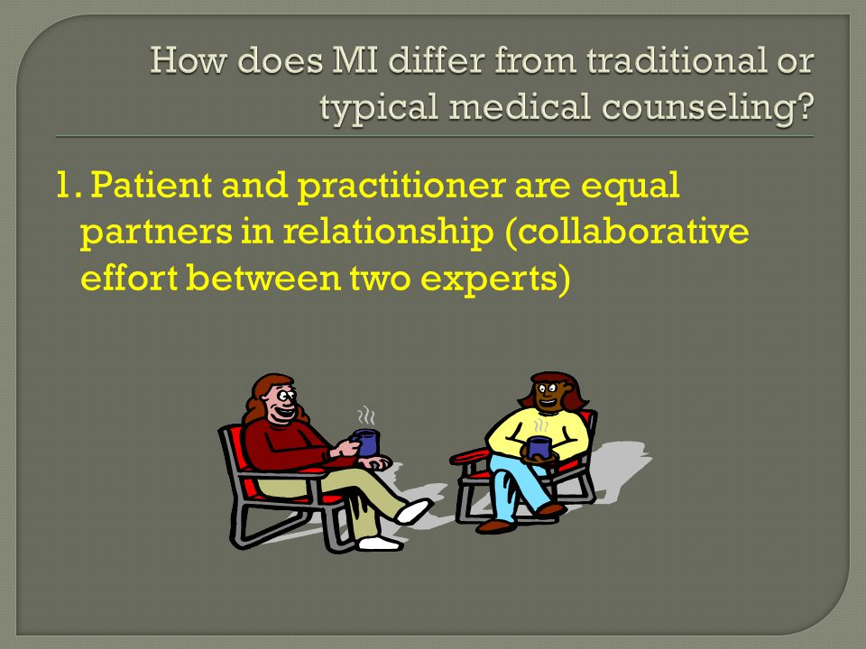 1. Patient and practitioner are equal partners in relationship (collaborative effort between two experts)