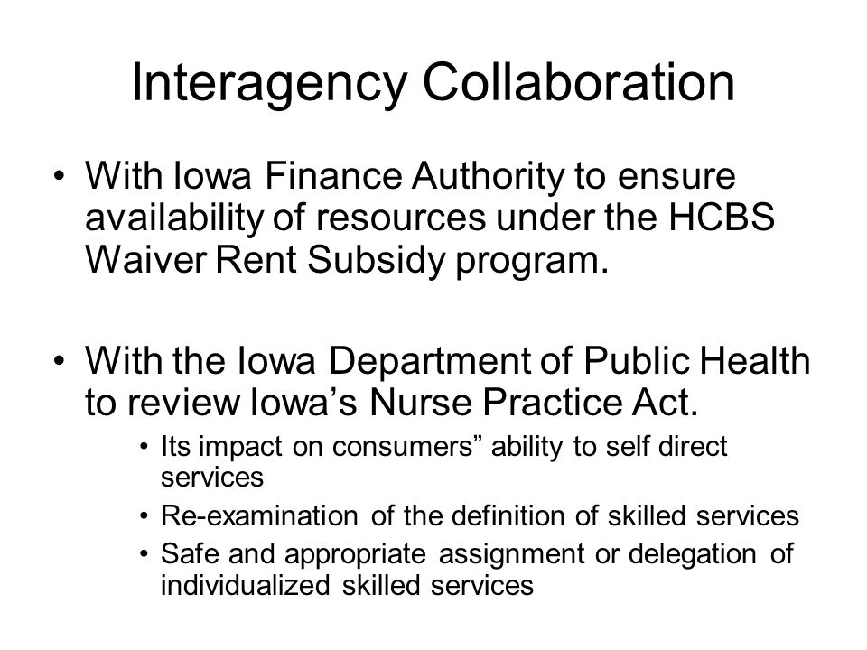 Interagency Collaboration With Iowa Finance Authority to ensure availability of resources under the HCBS Waiver Rent Subsidy program.