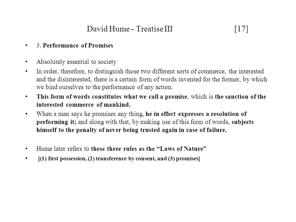 David Hume - Treatise III [17] 3. Performance of Promises Absolutely essential to society In order, therefore, to distinguish those two different sort