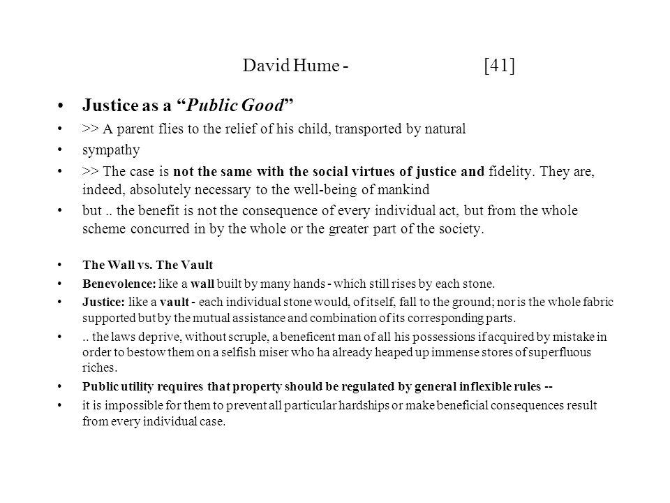 David Hume - [41] Justice as a Public Good >> A parent flies to the relief of his child, transported by natural sympathy >> The case is not the same with the social virtues of justice and fidelity.