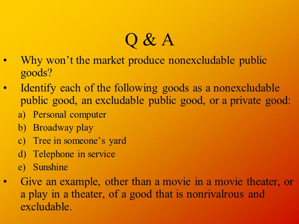 Q & A Why won't the market produce nonexcludable public goods.