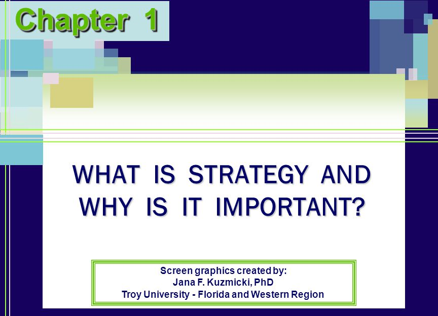 WHAT IS STRATEGY AND WHY IS IT IMPORTANT. Chapter 1 Screen graphics created by: Jana F.