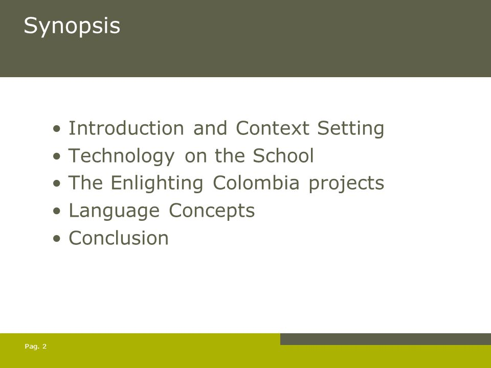 Pag. 2 Synopsis Introduction and Context Setting Technology on the School The Enlighting Colombia projects Language Concepts Conclusion