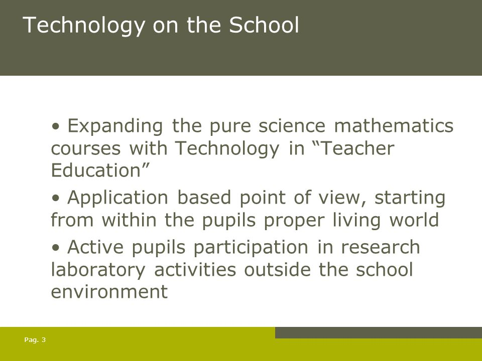 "Pag. 3 Technology on the School Expanding the pure science mathematics courses with Technology in ""Teacher Education"" Application based point of view,"