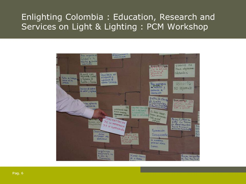 Enlighting Colombia : Education, Research and Services on Light & Lighting : PCM Workshop Pag. 6