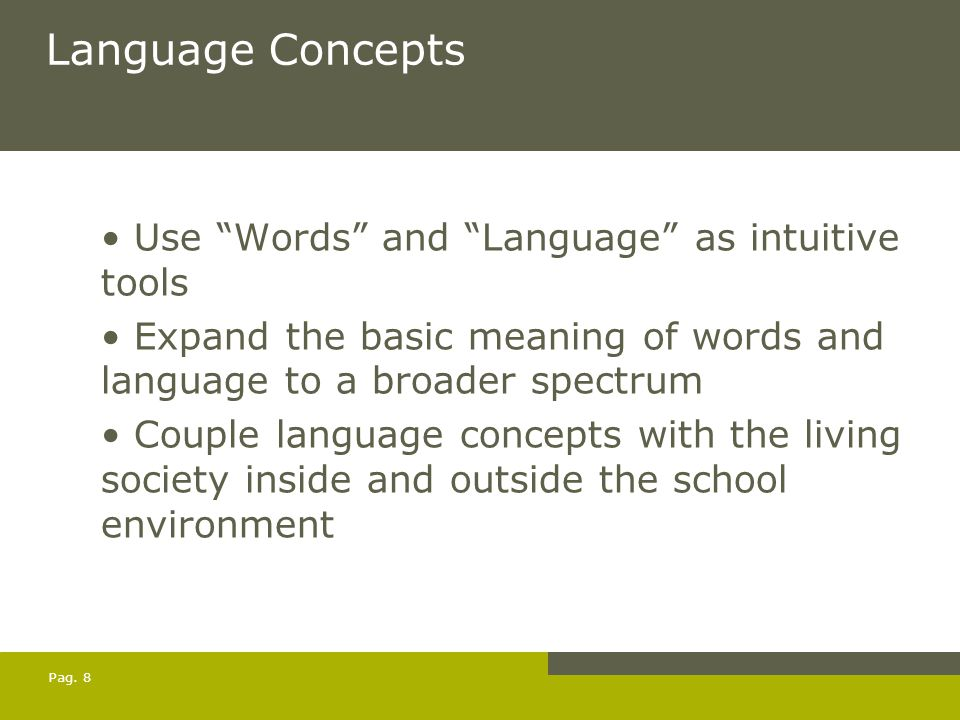 "Pag. 8 Language Concepts Use ""Words"" and ""Language"" as intuitive tools Expand the basic meaning of words and language to a broader spectrum Couple lan"