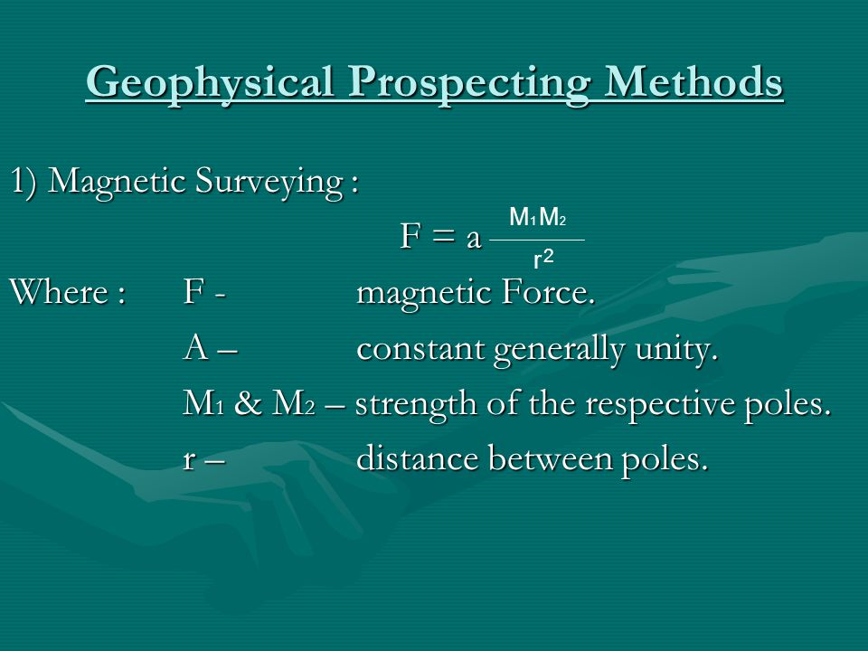 Geophysical Prospecting Methods 1) Magnetic Surveying : Where :F - magnetic Force.