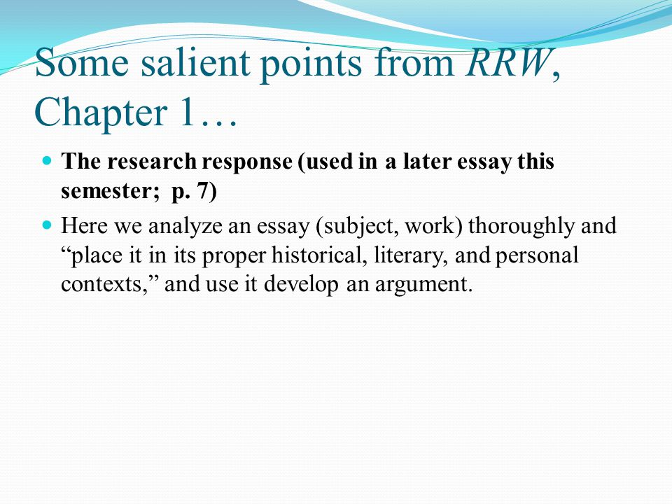 Some salient points from RRW, Chapter 1… The research response (used in a later essay this semester; p.