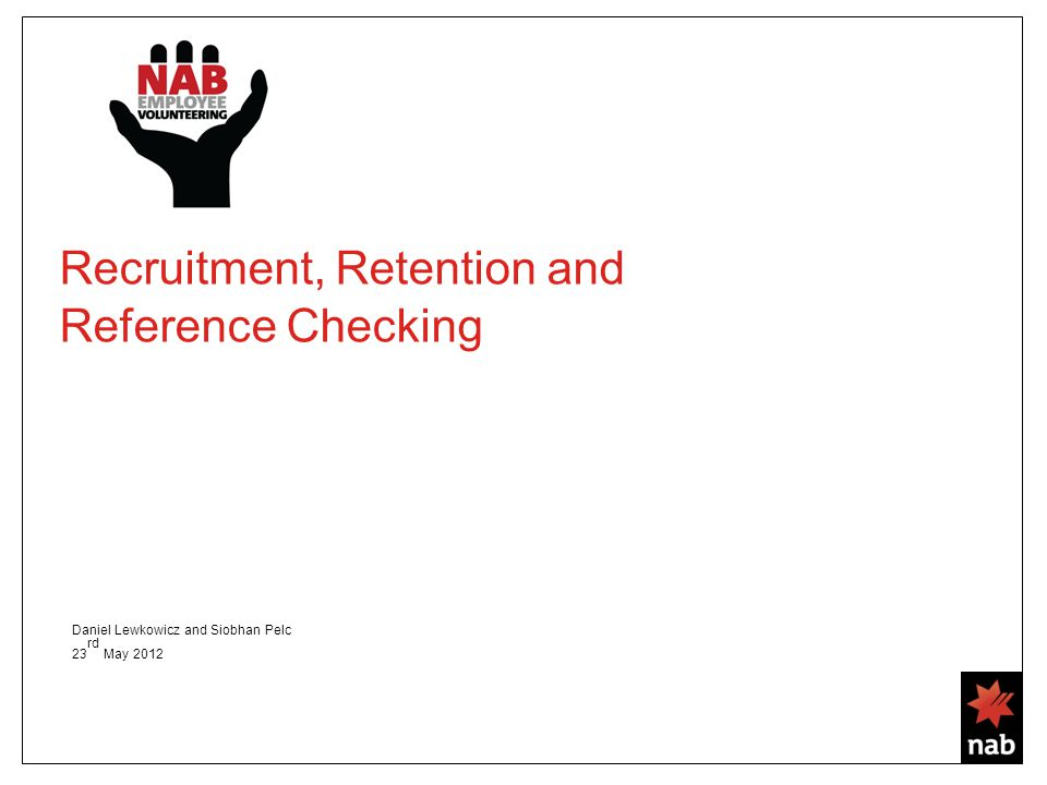 Recruitment, Retention and Reference Checking Daniel Lewkowicz and Siobhan Pelc 23 rd May 2012