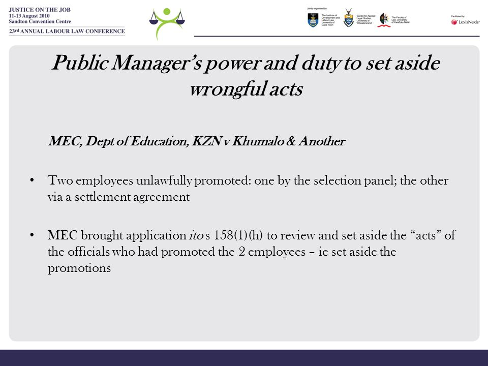 Public Manager's power and duty to set aside wrongful acts MEC, Dept of Education, KZN v Khumalo & Another Two employees unlawfully promoted: one by t