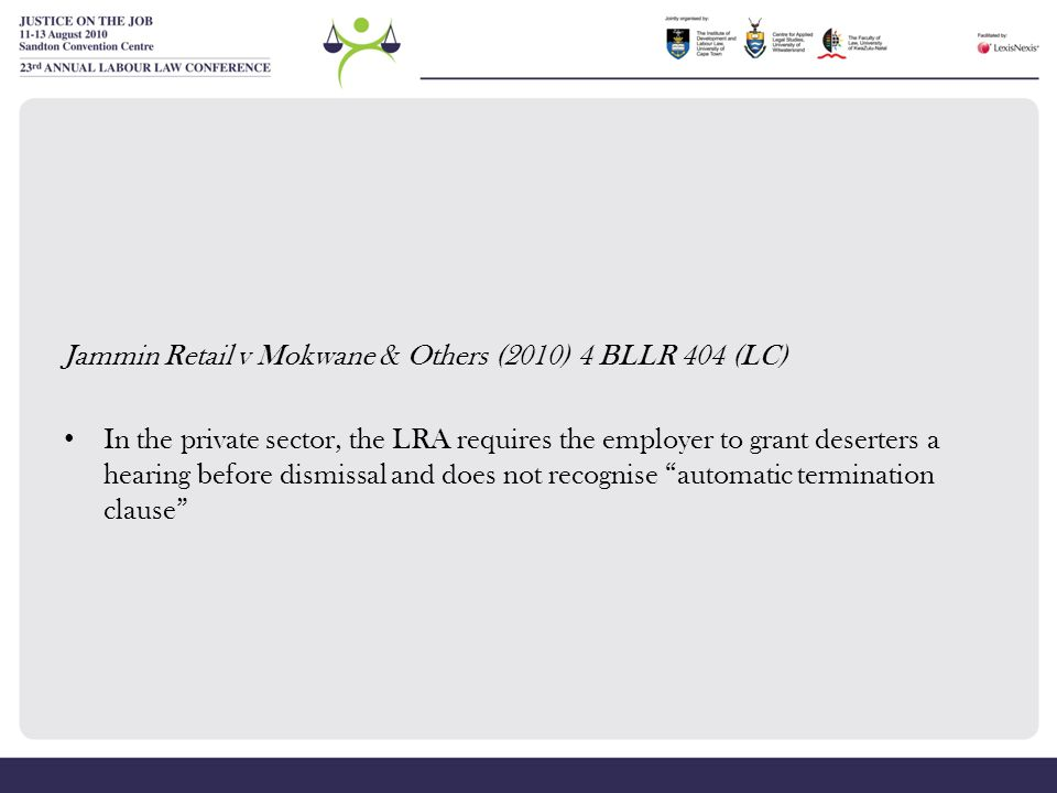 Jammin Retail v Mokwane & Others (2010) 4 BLLR 404 (LC) In the private sector, the LRA requires the employer to grant deserters a hearing before dismi