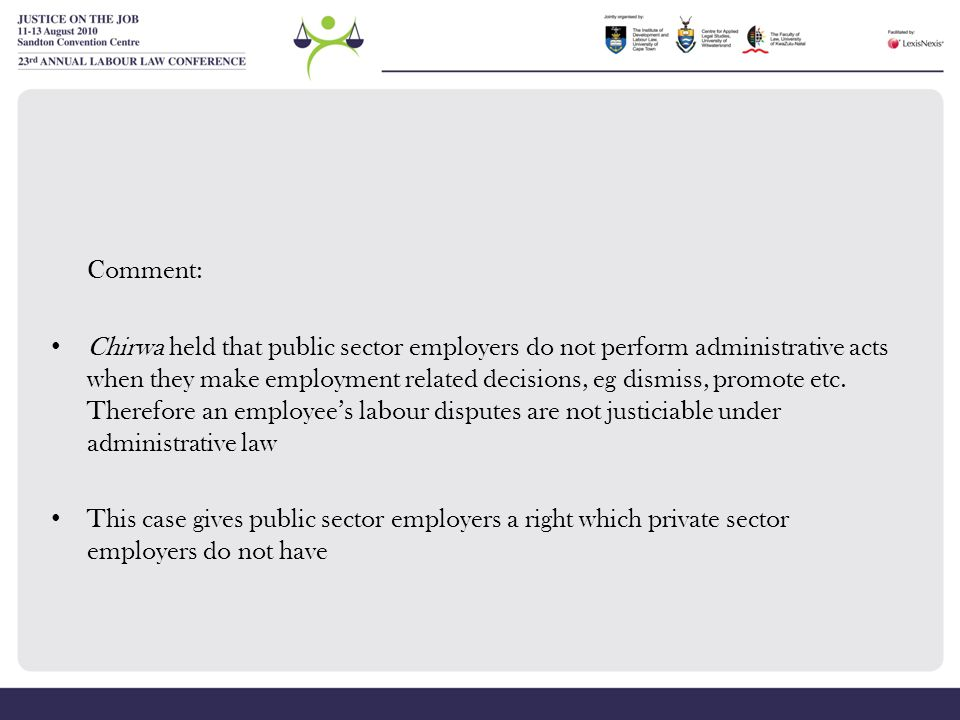 Comment: Chirwa held that public sector employers do not perform administrative acts when they make employment related decisions, eg dismiss, promote