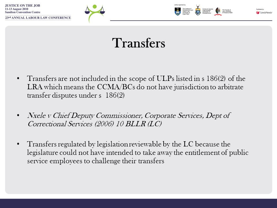 Transfers Transfers are not included in the scope of ULPs listed in s 186(2) of the LRA which means the CCMA/BCs do not have jurisdiction to arbitrate