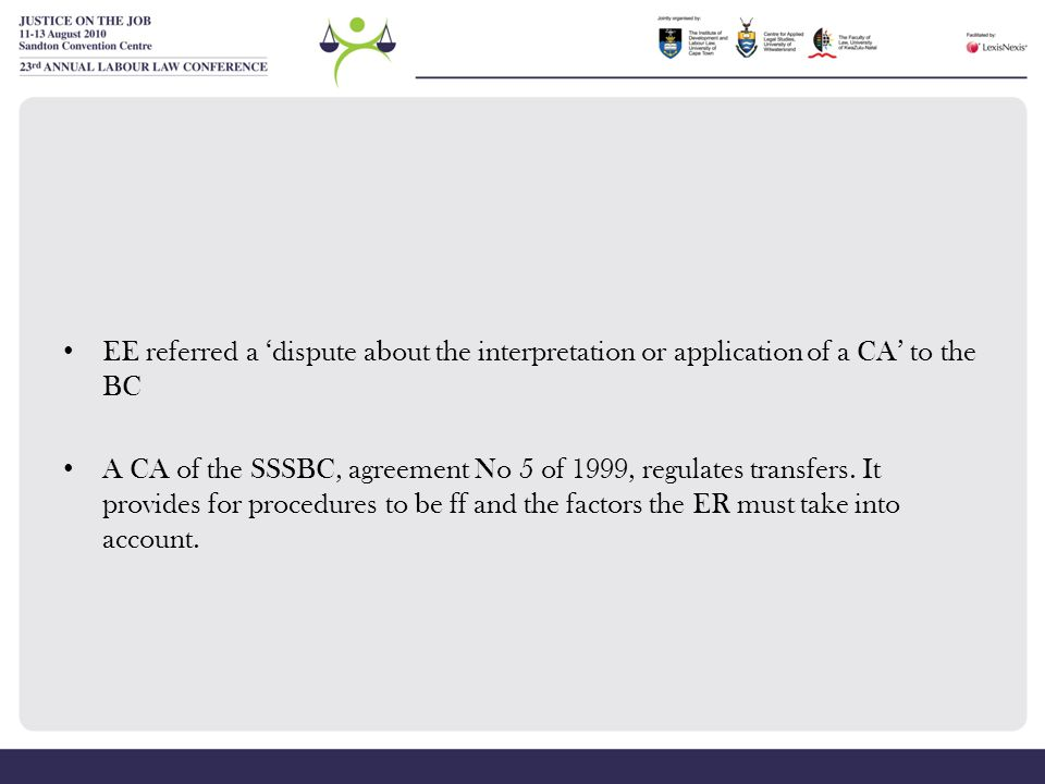 EE referred a 'dispute about the interpretation or application of a CA' to the BC A CA of the SSSBC, agreement No 5 of 1999, regulates transfers. It p