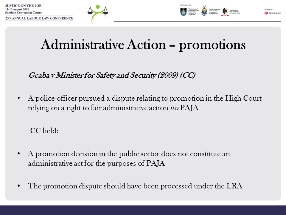 Administrative Action – promotions Gcaba v Minister for Safety and Security (2009) (CC) A police officer pursued a dispute relating to promotion in th
