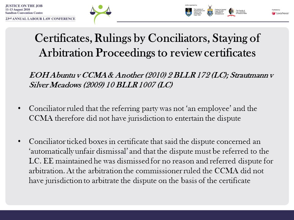 Certificates, Rulings by Conciliators, Staying of Arbitration Proceedings to review certificates EOH Abuntu v CCMA & Another (2010) 2 BLLR 172 (LC); S