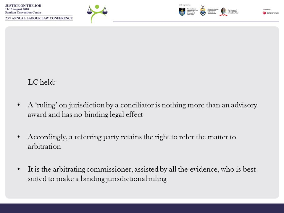 LC held: A 'ruling' on jurisdiction by a conciliator is nothing more than an advisory award and has no binding legal effect Accordingly, a referring p