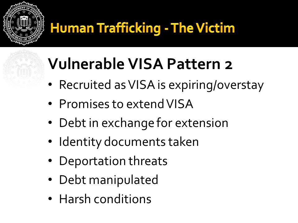 Vulnerable VISA Pattern 2 Recruited as VISA is expiring/overstay Promises to extend VISA Debt in exchange for extension Identity documents taken Depor