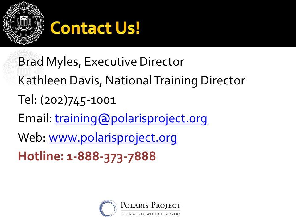 Brad Myles, Executive Director Kathleen Davis, National Training Director Tel: (202)745-1001 Email: training@polarisproject.orgtraining@polarisproject