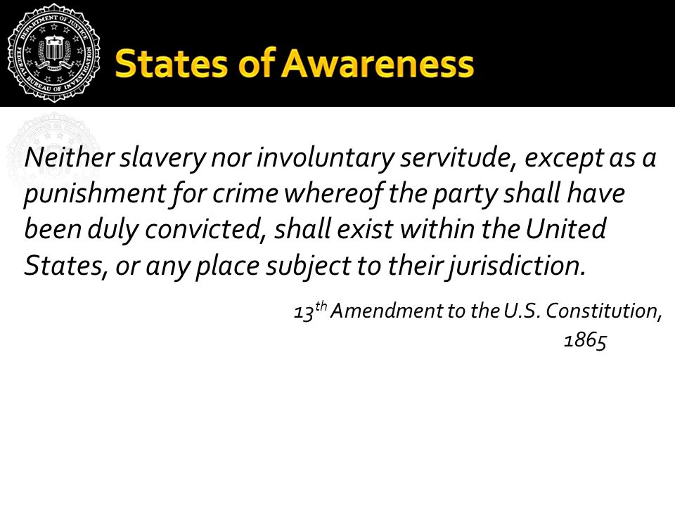 Neither slavery nor involuntary servitude, except as a punishment for crime whereof the party shall have been duly convicted, shall exist within the United States, or any place subject to their jurisdiction.